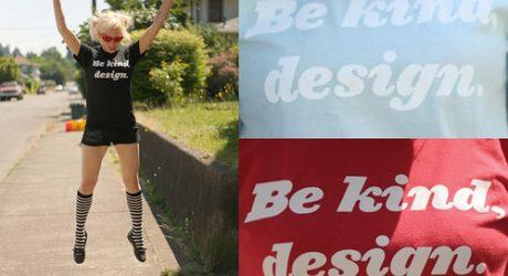 Be Kind, Design.