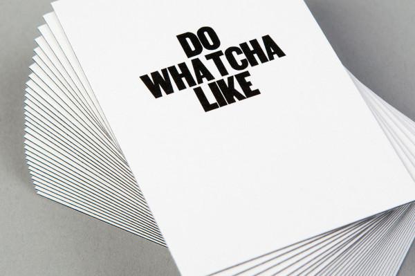 Do whatcha like