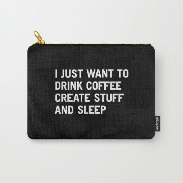 i-just-want-to-drink-coffee-create-stuff-and-sleep-carry-all-pouches