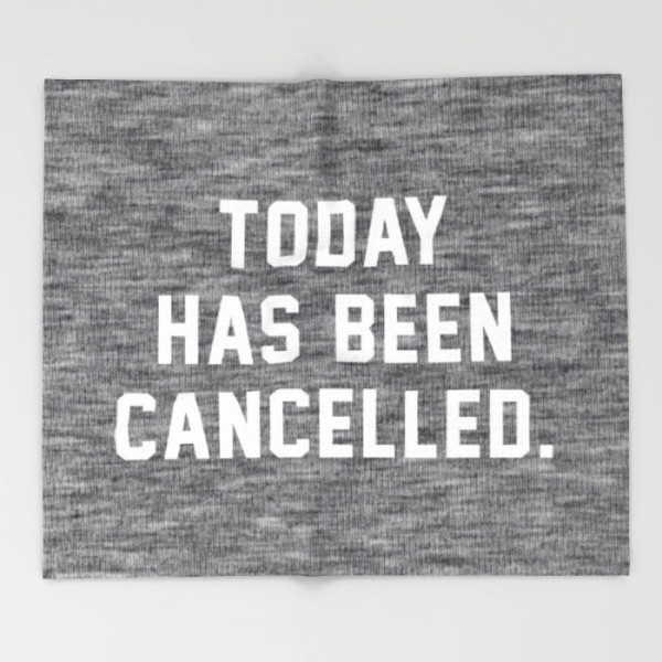 today-has-been-cancelled-throw-blanket