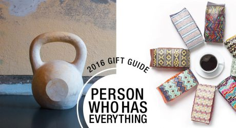 2016 Gift Guide: For the Person Who Has Everything