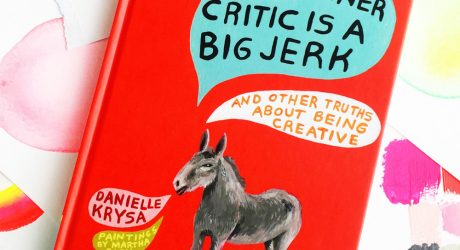 Danielle Krysa's Top 5 Tips for Shutting Down Your Inner Critic