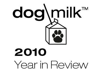 Dog Milk 2010 Year in Review