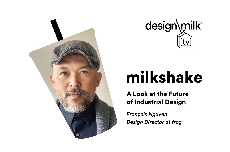 DMTV Milkshake: The Future of Industrial Design with François Nguyen