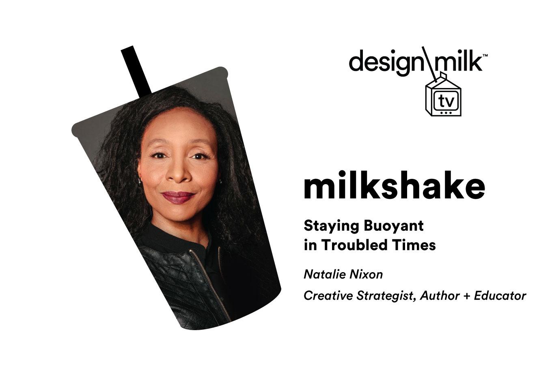 DMTV Milkshake: Natalie Nixon on Staying Buoyant in Troubled Times