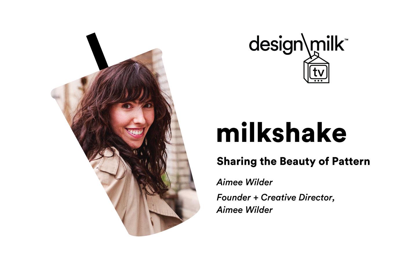 DMTV Milkshake: Aimee Wilder on Sharing the Beauty of Pattern